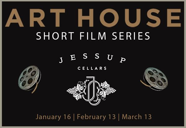 Upcoming Event - Jessup Cellars Art House Short Film Series